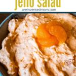 Closeup view of a bowl of Mandarin Orange Jello Salad | A Reinvented Mom