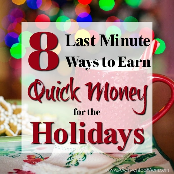 8 Last Minute Ways to Earn Quick Money for the Holidays | A Reinvented Mom
