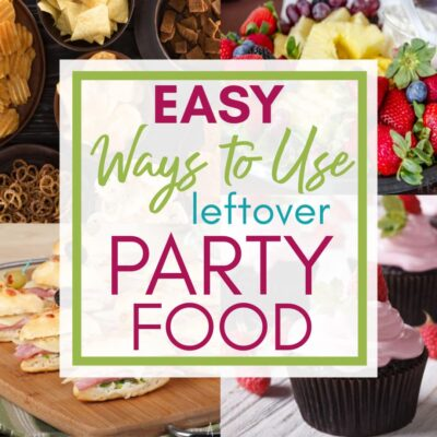 Easy Ways To Use Leftover Party Food