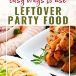 Three plates of food - cocktail shrimp, chicken skewers & pinwheels with graphic overlay | Easy Ways to Use Leftover Party Food | A Reinvented Mom