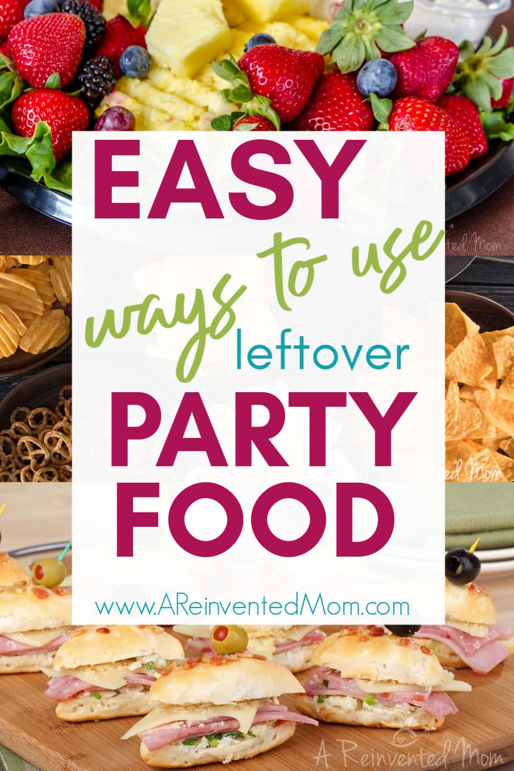 Collage of 4 party food pictures with Easy Ways to Use Leftover Party Food graphic | A Reinvented Mom