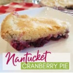 Nantucket Cranberry Pie - Feat 12-6-18 | A Reinvented Mom #nantucketcranberrypie