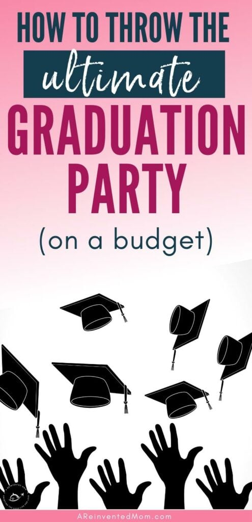 Hands tossing graduation caps in the air with graphic overlay How to Throw the Ultimate Graduation Party on a Budget | A Reinvented Mom