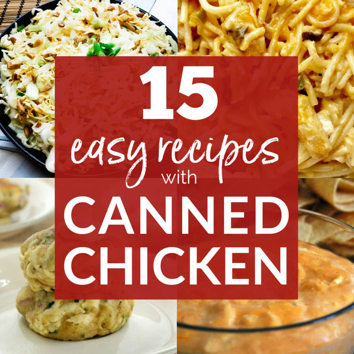 Collage of pics - chicken spaghetti, chicken cakes, buffalo chicken dip & California Slaw with 15 Easy Recipes with Canned Chicken graphic overlay | A Reinvented Mom
