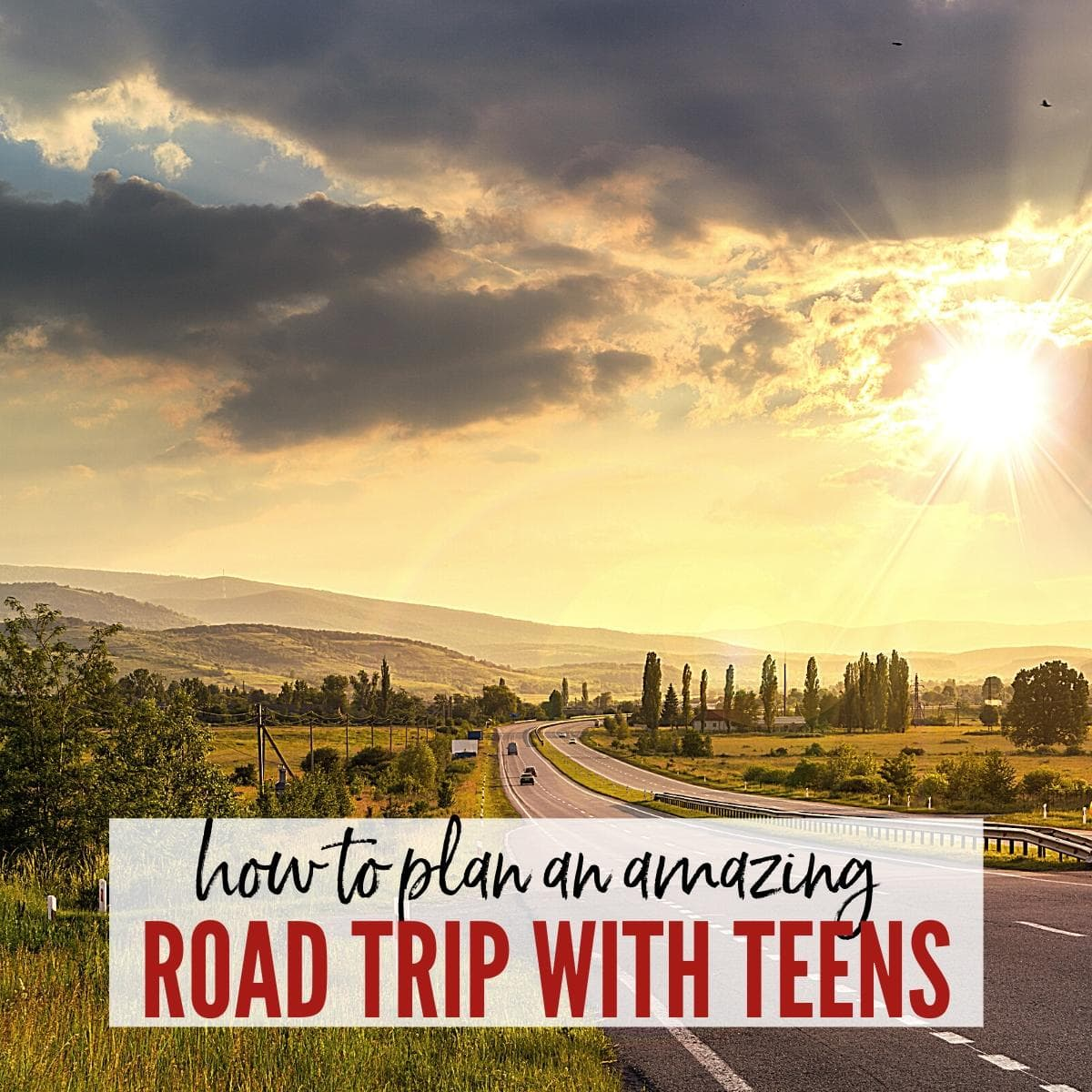 Rural highway setting at sunset with How to Plan an Amazing Road Trip with Teens graphic overlay | A Reinvented Mom