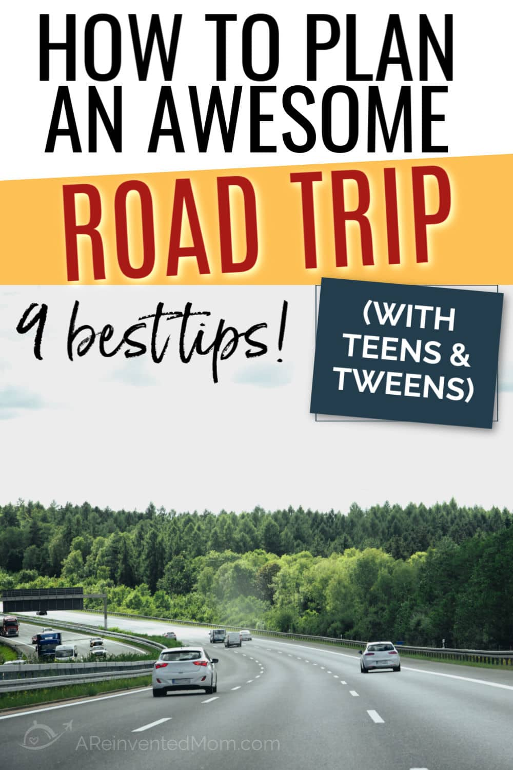 Six lane highway with cars and forest on the edge with How to Plan An Awesome Road Trip with Teens & Tweens graphic overlay | A Reinvented Mom