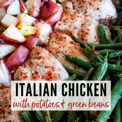 close up of finished italian chicken potato and green beans fresh out of the oven with text overlay