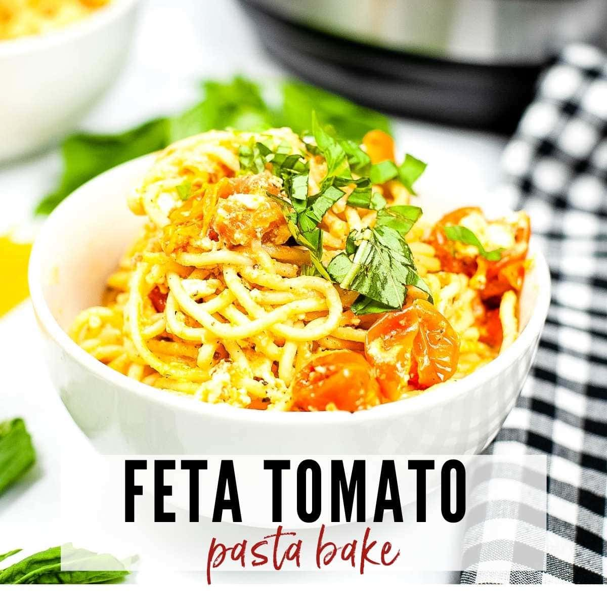 closeup of bowl of spaghetti with tomatoes and feta cheese with green garnish and graphic overlay