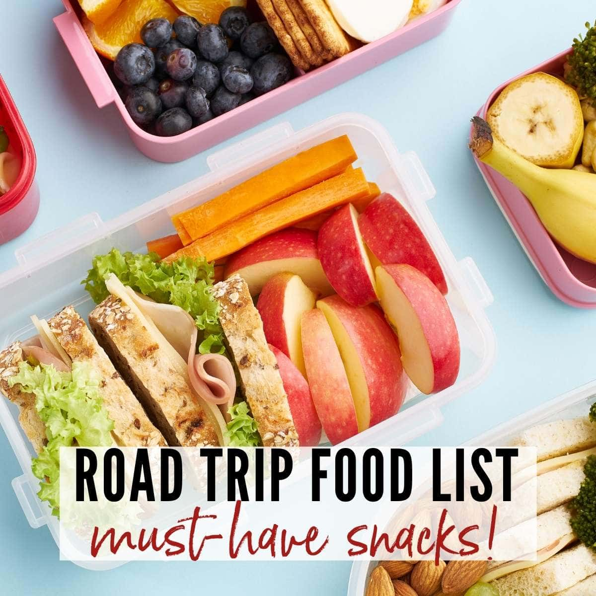 plastic containers filled with fruits, vegetables, nuts, crackers and sandwiches with Road Trip Food List graphic overlay